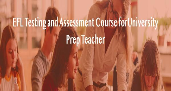 EFL Testing and Assessment for University Prep Teachers